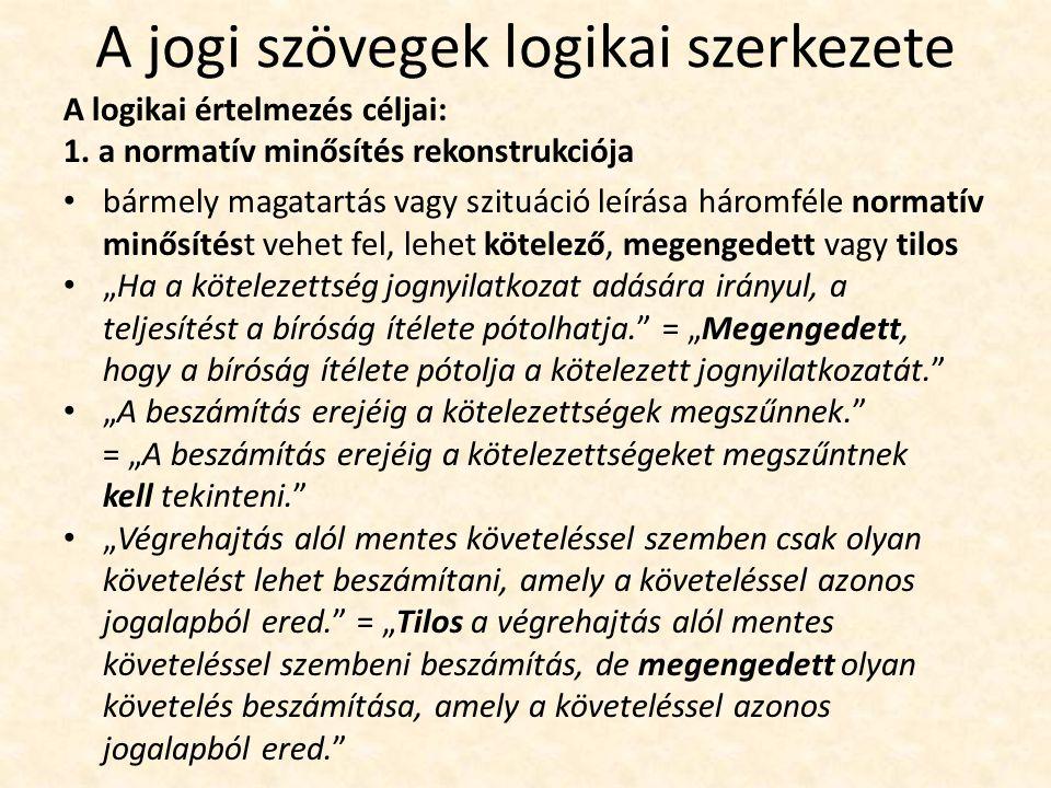 A jogi szövegek logikai szerkezete A logikai értelmezés céljai: 1.
