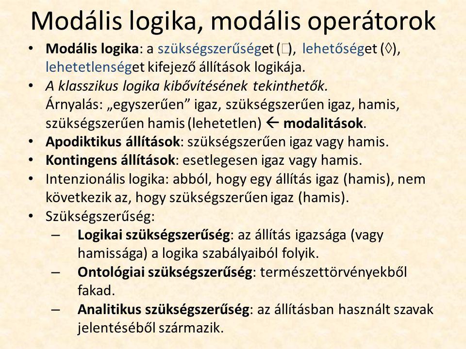 Modális logika, modális operátorok Modális logika: a szükségszerűséget (), lehetőséget (  ), lehetetlenséget kifejező állítások logikája.