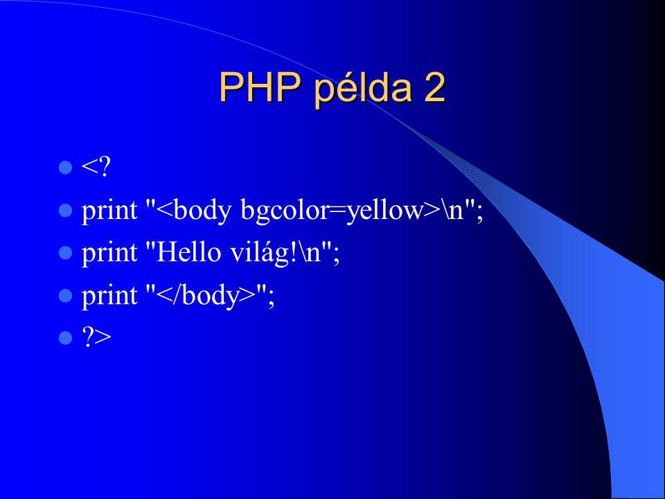 PHP példa 2 <? print \n ; print Hello világ!\n ; print ; ?>