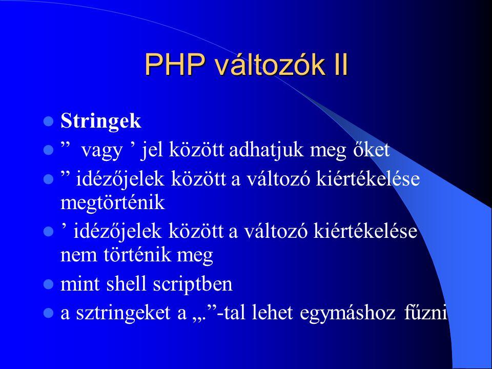 """PHP változók II Stringek vagy ' jel között adhatjuk meg őket idézőjelek között a változó kiértékelése megtörténik ' idézőjelek között a változó kiértékelése nem történik meg mint shell scriptben a sztringeket a """". -tal lehet egymáshoz fűzni"""
