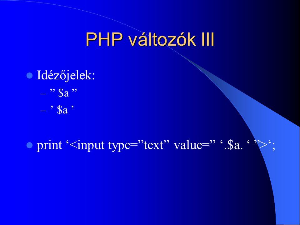 PHP változók III Idézőjelek: – $a – ' $a ' print ' ';