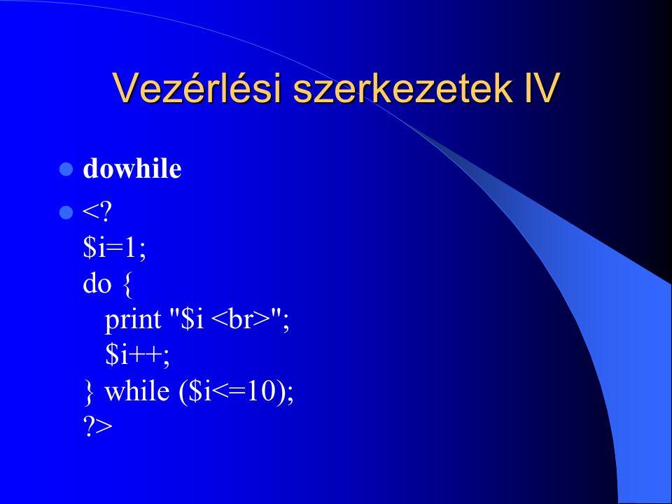 Vezérlési szerkezetek IV dowhile ; $i++; } while ($i