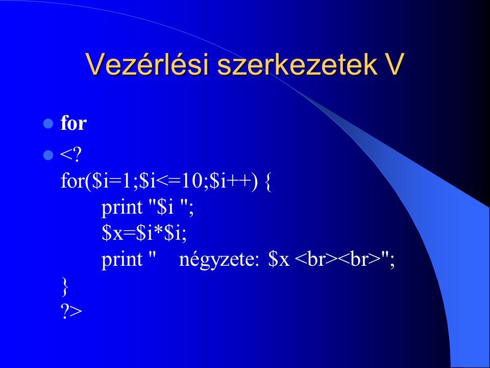 Vezérlési szerkezetek V for ; } ?>