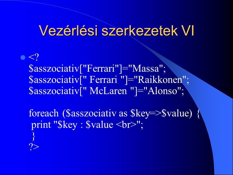 Vezérlési szerkezetek VI $value) { print $key : $value ; } ?>