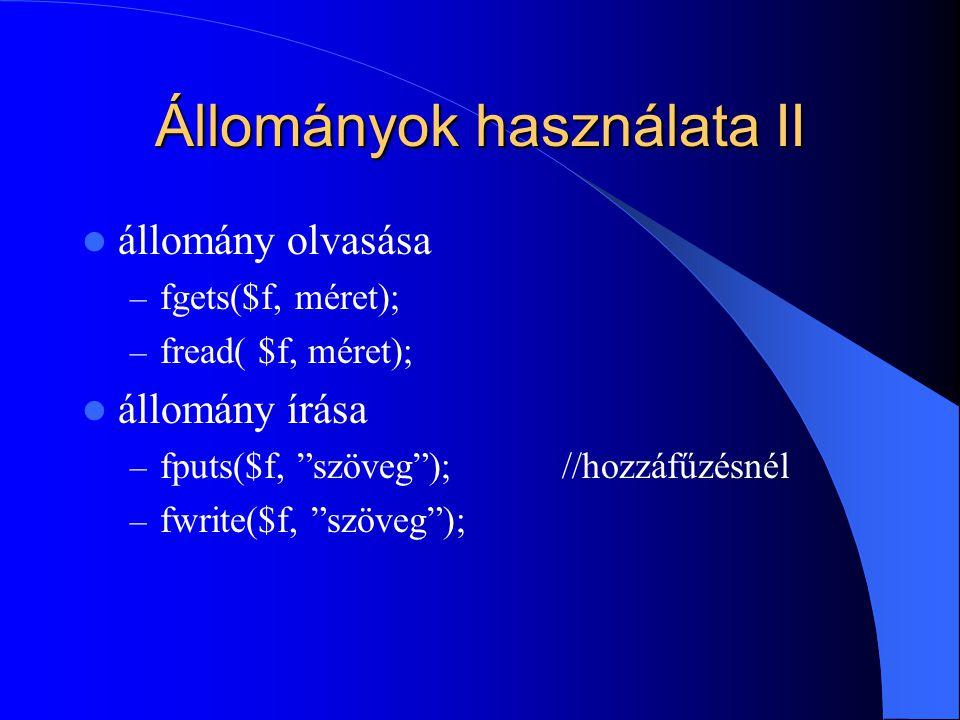 Állományok használata II állomány olvasása – fgets($f, méret); – fread( $f, méret); állomány írása – fputs($f, szöveg );//hozzáfűzésnél – fwrite($f, szöveg );