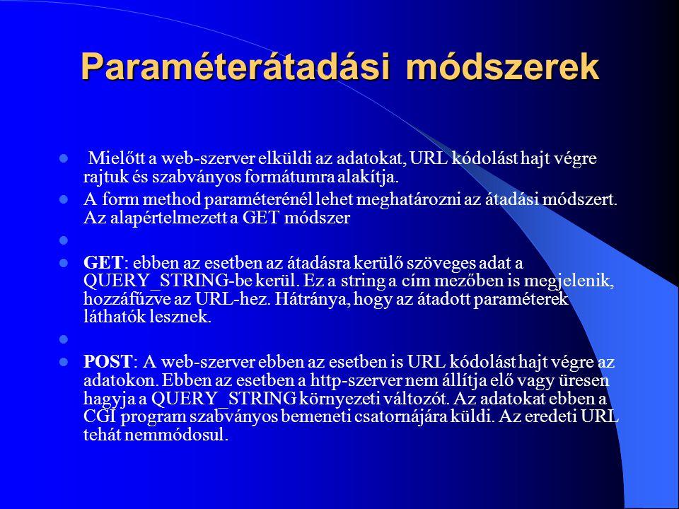 Paraméterátadási módszerek Mielőtt a web-szerver elküldi az adatokat, URL kódolást hajt végre rajtuk és szabványos formátumra alakítja. A form method