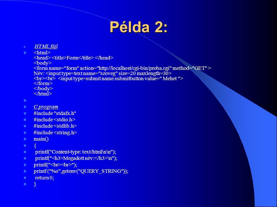 Példa 2: HTML fájl Form Név: C program #include stdafx.h #include main() { printf( Content-type: text/html\n\n ); printf( Megadott név: \n ); printf( ); printf ( %s ,getenv( QUERY_STRING )); return 0; }