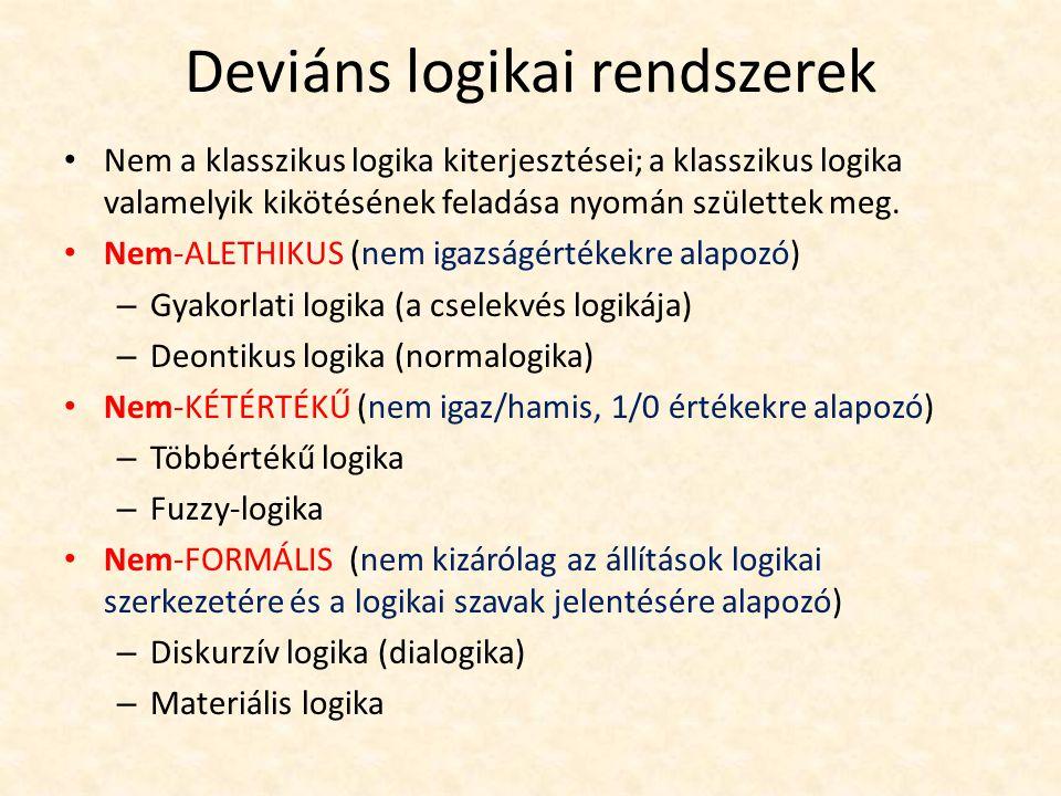 Deviáns logikai rendszerek Nem a klasszikus logika kiterjesztései; a klasszikus logika valamelyik kikötésének feladása nyomán születtek meg.