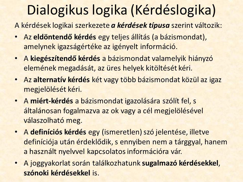 Dialogikus logika (Kérdéslogika) A kérdések logikai szerkezete a kérdések típusa szerint változik: Az eldöntendő kérdés egy teljes állítás (a bázismondat), amelynek igazságértéke az igényelt információ.