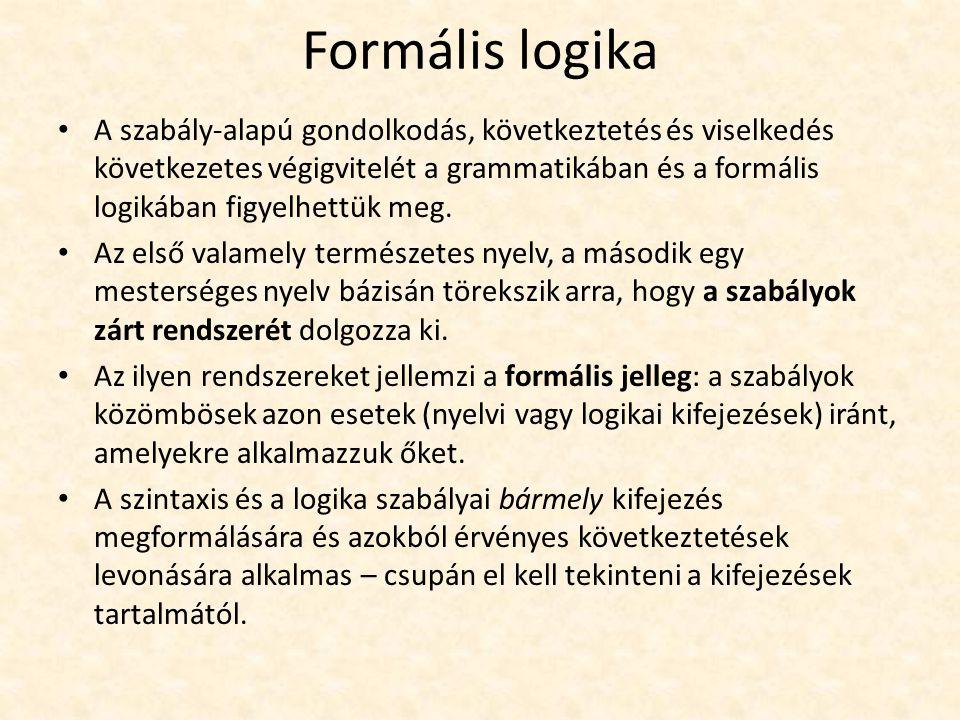 Formális logika A szabály-alapú gondolkodás, következtetés és viselkedés következetes végigvitelét a grammatikában és a formális logikában figyelhettük meg.