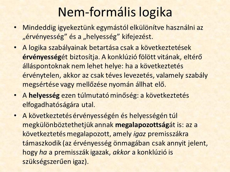 """Nem-formális logika Mindeddig igyekeztünk egymástól elkülönítve használni az """"érvényesség és a """"helyesség kifejezést."""