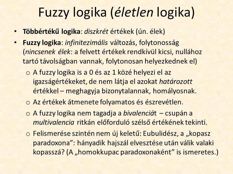 Fuzzy logika (életlen logika) Többértékű logika: diszkrét értékek (ún.