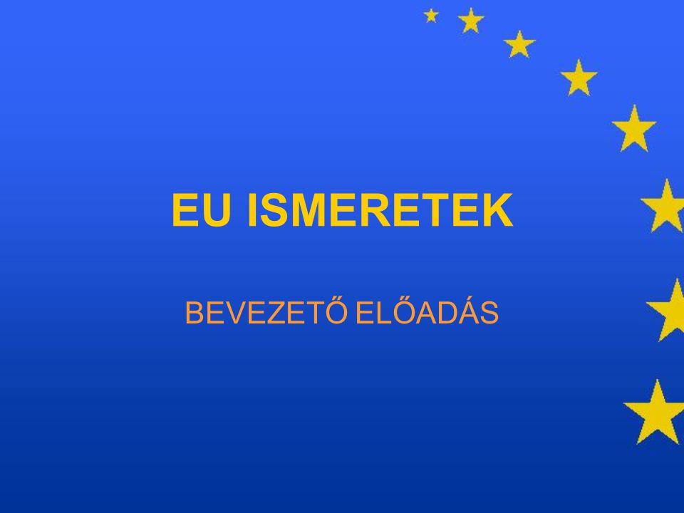 EU ISMERETEK BEVEZETŐ ELŐADÁS