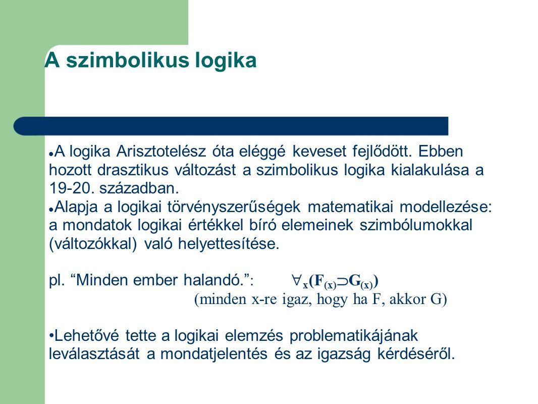 A szimbolikus logika A logika Arisztotelész óta eléggé keveset fejlődött.