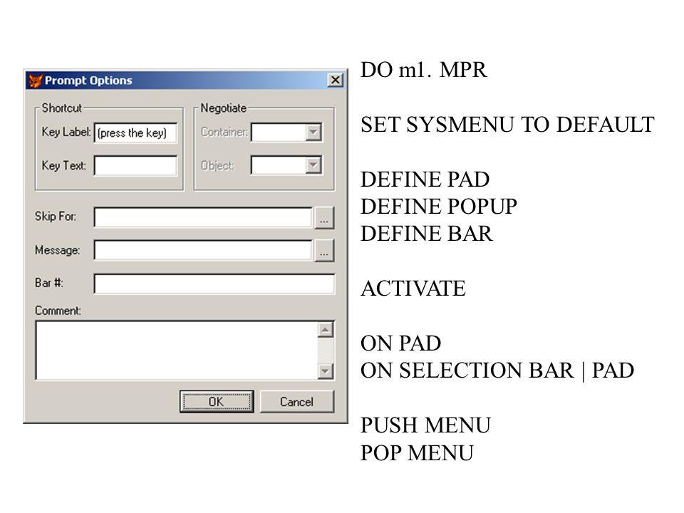 DO m1. MPR SET SYSMENU TO DEFAULT DEFINE PAD DEFINE POPUP DEFINE BAR ACTIVATE ON PAD ON SELECTION BAR | PAD PUSH MENU POP MENU
