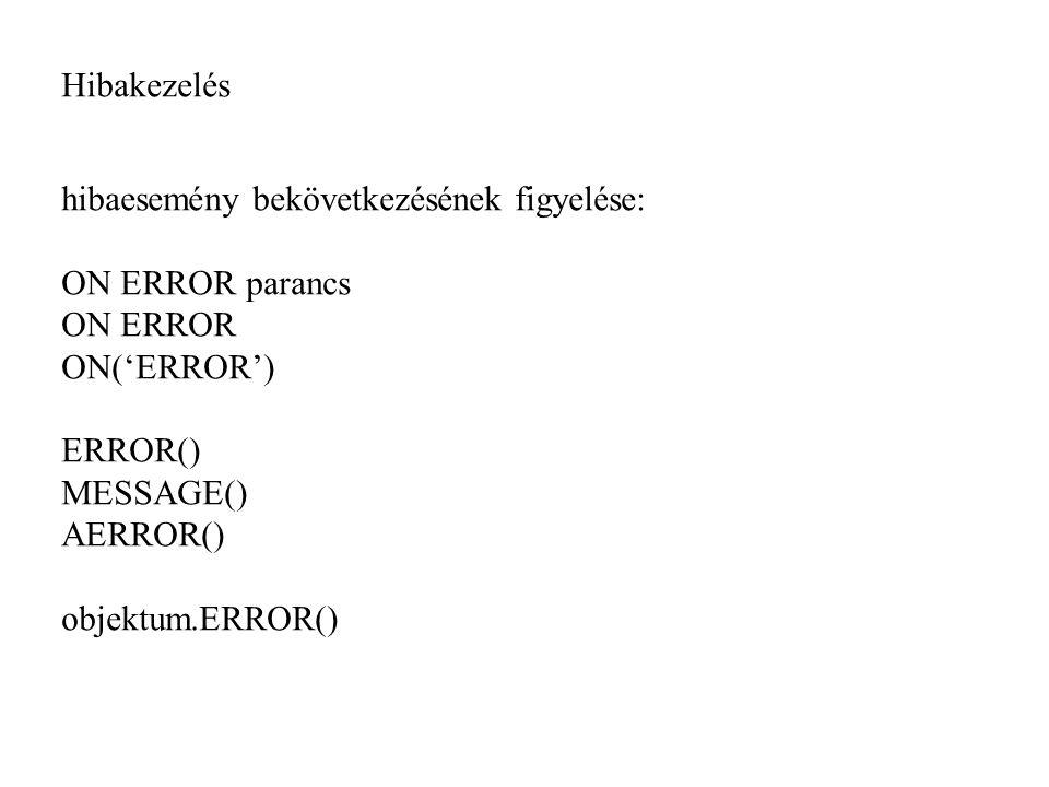 Hibakezelés hibaesemény bekövetkezésének figyelése: ON ERROR parancs ON ERROR ON('ERROR') ERROR() MESSAGE() AERROR() objektum.ERROR()