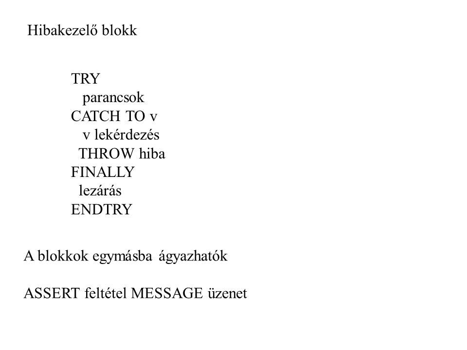 TRY parancsok CATCH TO v v lekérdezés THROW hiba FINALLY lezárás ENDTRY Hibakezelő blokk A blokkok egymásba ágyazhatók ASSERT feltétel MESSAGE üzenet