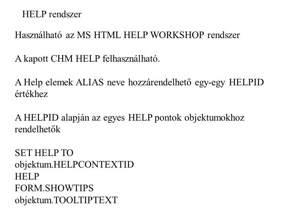 HELP rendszer Használható az MS HTML HELP WORKSHOP rendszer A kapott CHM HELP felhasználható. A Help elemek ALIAS neve hozzárendelhető egy-egy HELPID