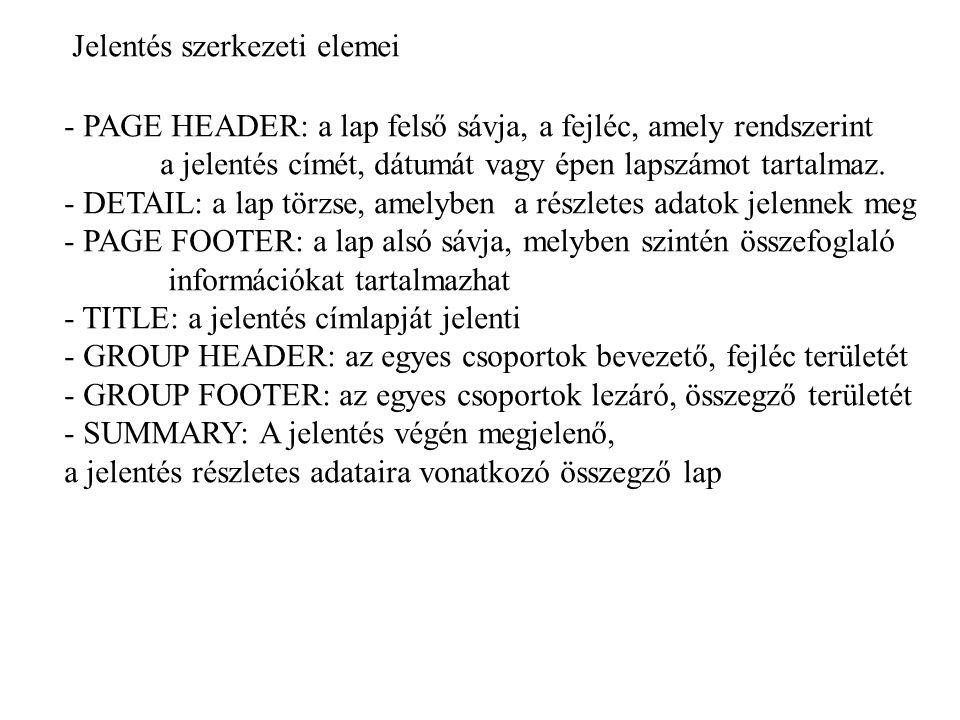 - PAGE HEADER: a lap felső sávja, a fejléc, amely rendszerint a jelentés címét, dátumát vagy épen lapszámot tartalmaz. - DETAIL: a lap törzse, amelybe