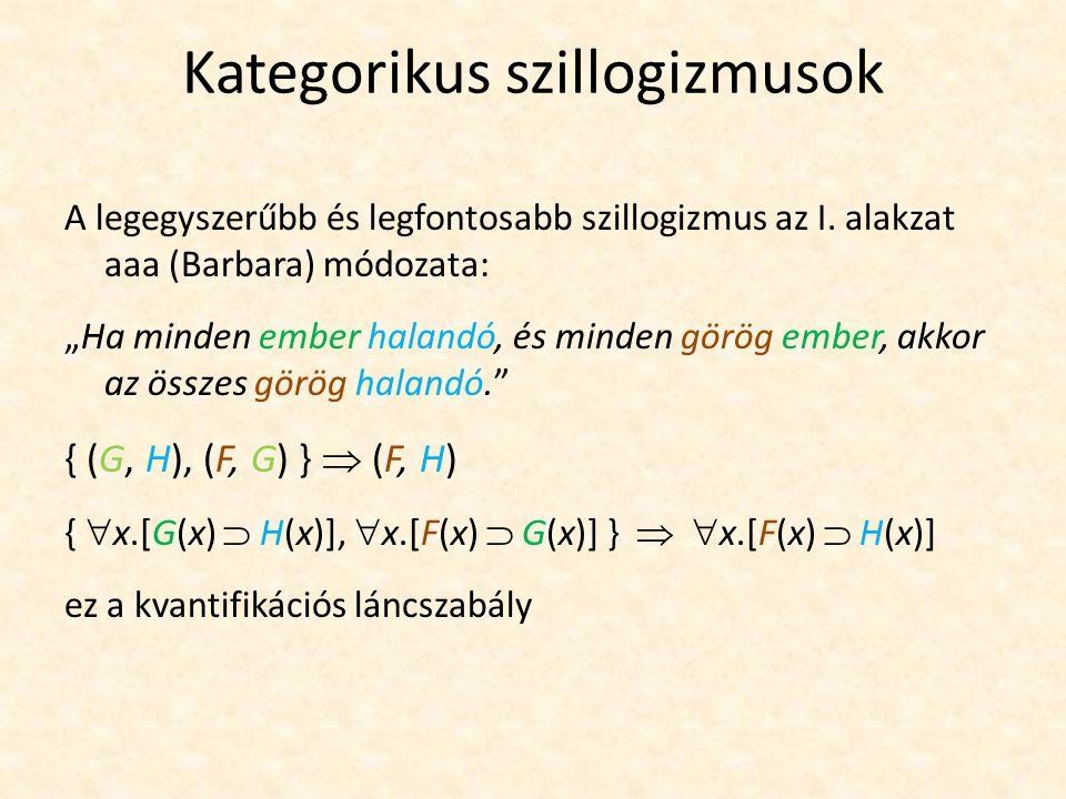 """Kategorikus szillogizmusok A legegyszerűbb és legfontosabb szillogizmus az I. alakzat aaa (Barbara) módozata: """"Ha minden ember halandó, és minden görö"""