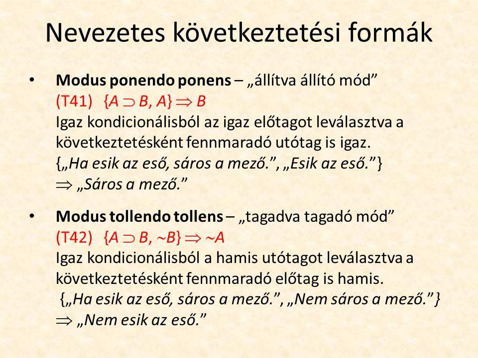 """Nevezetes következtetési formák Modus ponendo ponens – """"állítva állító mód"""" (T41) {A  B, A}  B Igaz kondicionálisból az igaz előtagot leválasztva a"""