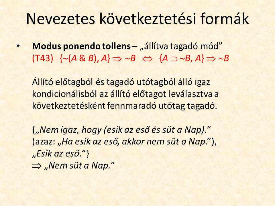 """Nevezetes következtetési formák Modus ponendo tollens – """"állítva tagadó mód"""" (T43) {  (A & B), A}  B  {A   B, A}   B Állító előtagból és taga"""
