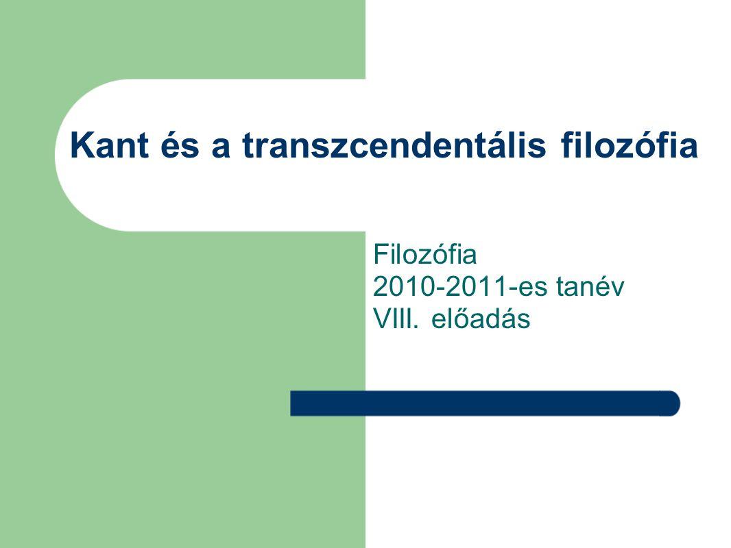 Kant és a transzcendentális filozófia Filozófia 2010-2011-es tanév VIII. előadás