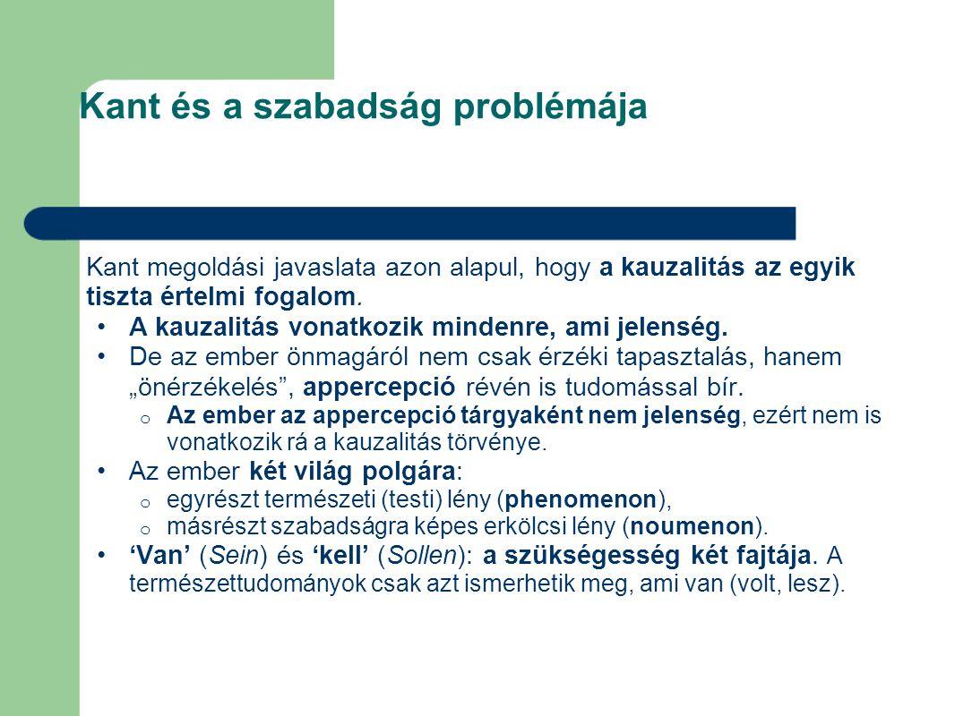 Kant és a szabadság problémája Kant megoldási javaslata azon alapul, hogy a kauzalitás az egyik tiszta értelmi fogalom. A kauzalitás vonatkozik minden
