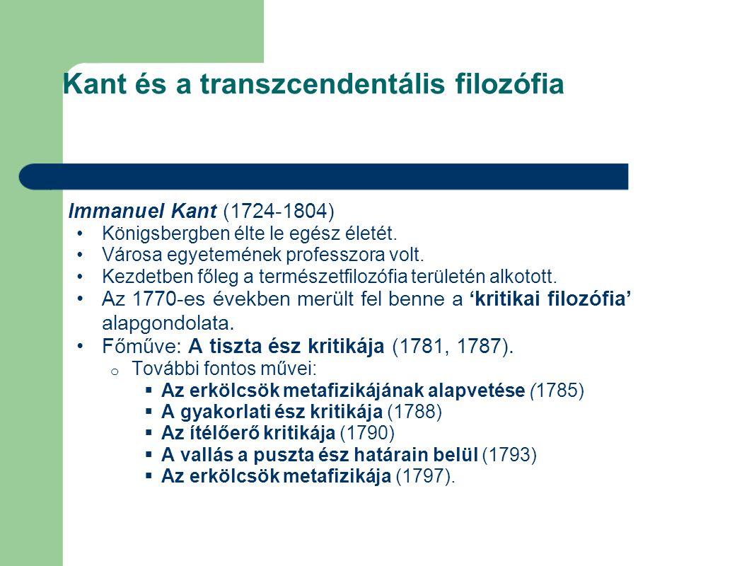 Kant és a transzcendentális filozófia Immanuel Kant (1724-1804) Königsbergben élte le egész életét. Városa egyetemének professzora volt. Kezdetben fől