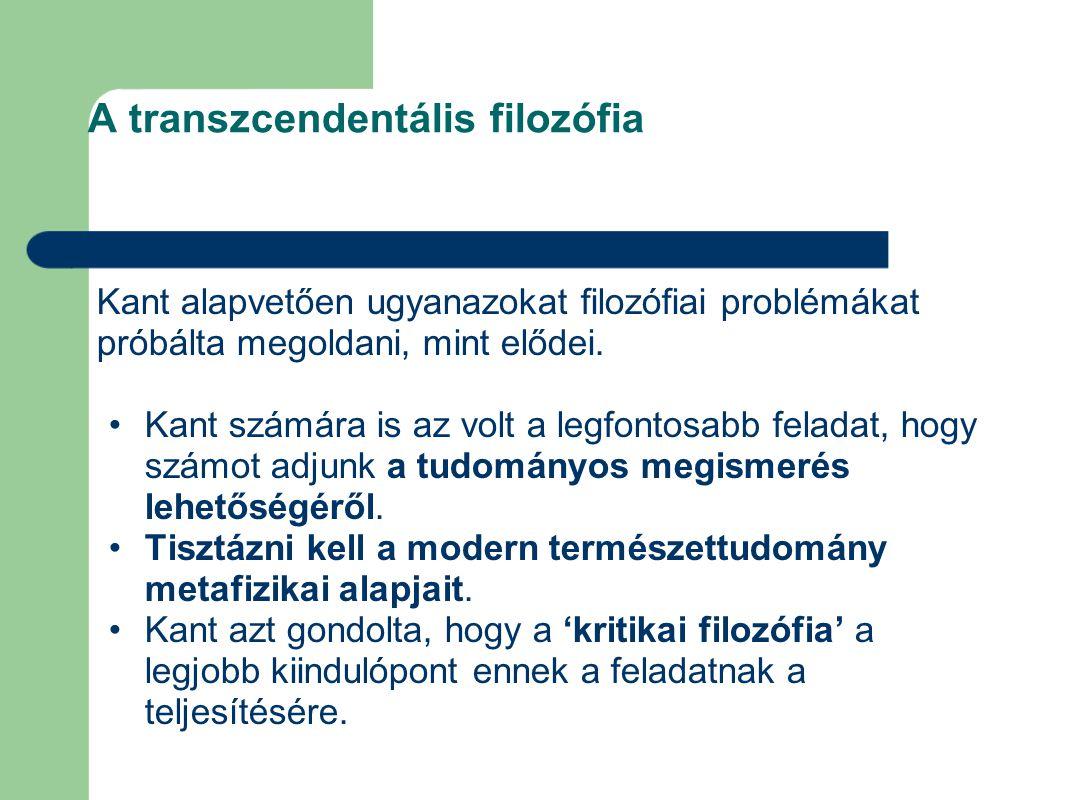 A transzcendentális filozófia A kritikai filozófia kulcsa a transzcendentális módszer.