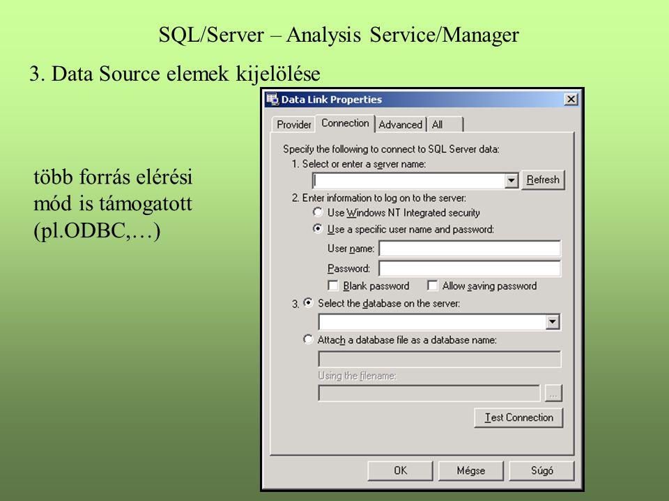 3. Data Source elemek kijelölése több forrás elérési mód is támogatott (pl.ODBC,…) SQL/Server – Analysis Service/Manager