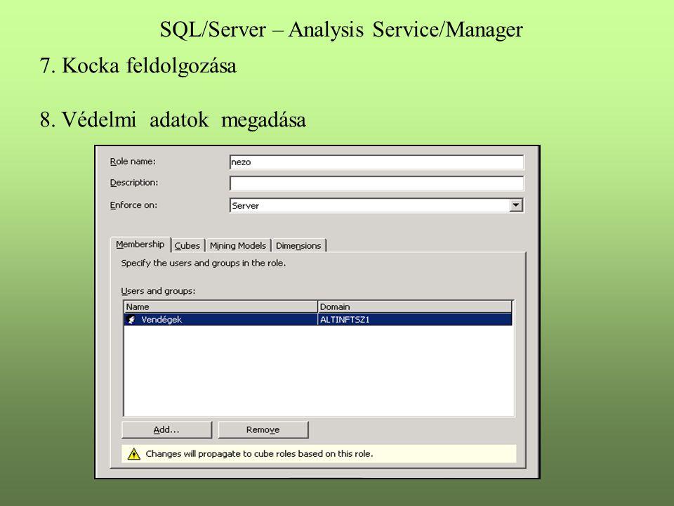 7. Kocka feldolgozása 8. Védelmi adatok megadása SQL/Server – Analysis Service/Manager