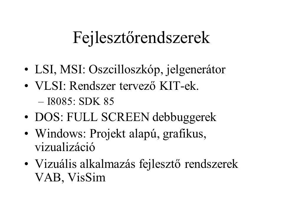 Fejlesztőrendszerek LSI, MSI: Oszcilloszkóp, jelgenerátor VLSI: Rendszer tervező KIT-ek. –I8085: SDK 85 DOS: FULL SCREEN debbuggerek Windows: Projekt