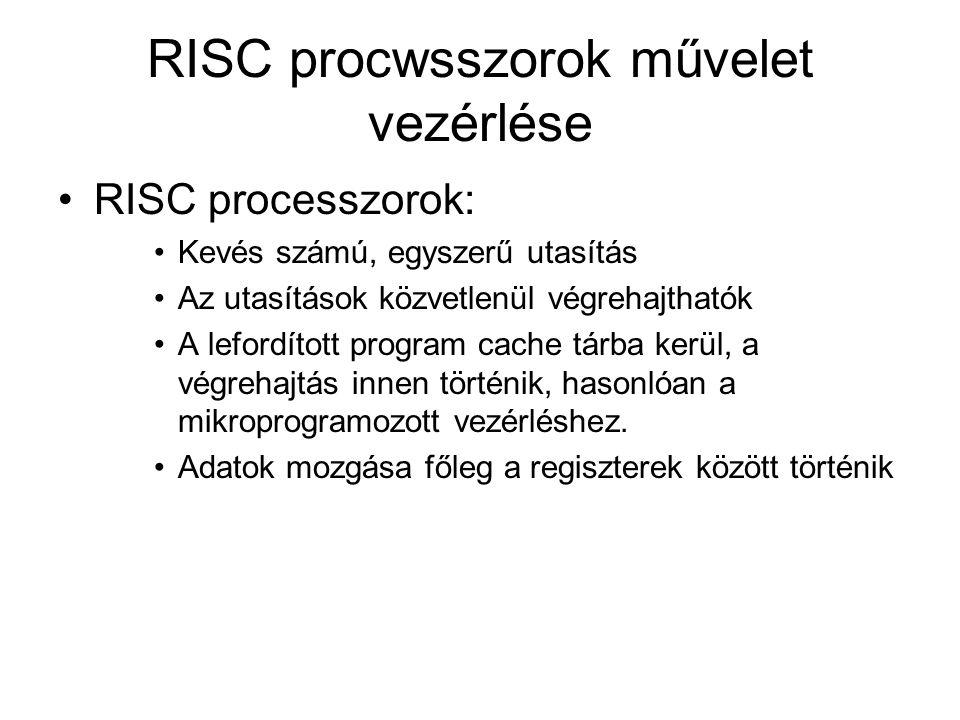 RISC procwsszorok művelet vezérlése RISC processzorok: Kevés számú, egyszerű utasítás Az utasítások közvetlenül végrehajthatók A lefordított program cache tárba kerül, a végrehajtás innen történik, hasonlóan a mikroprogramozott vezérléshez.