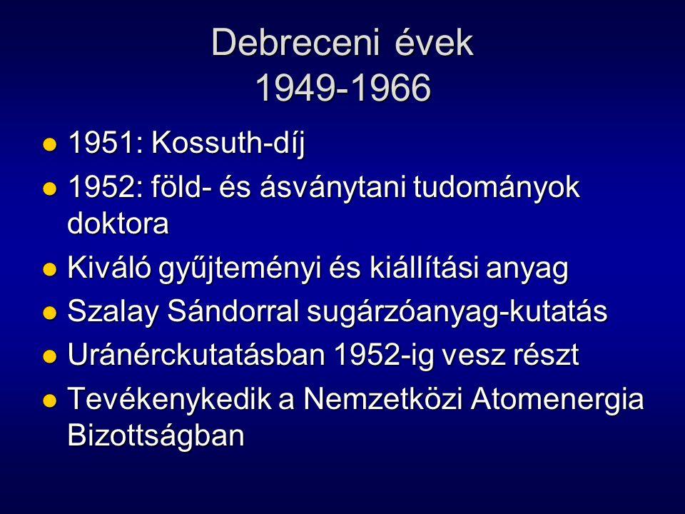 Debreceni évek 1949-1966 1951: Kossuth-díj 1951: Kossuth-díj 1952: föld- és ásványtani tudományok doktora 1952: föld- és ásványtani tudományok doktora