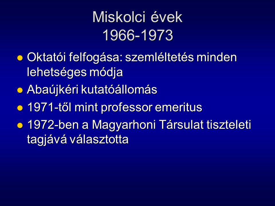Miskolci évek 1966-1973 Oktatói felfogása: szemléltetés minden lehetséges módja Oktatói felfogása: szemléltetés minden lehetséges módja Abaújkéri kuta