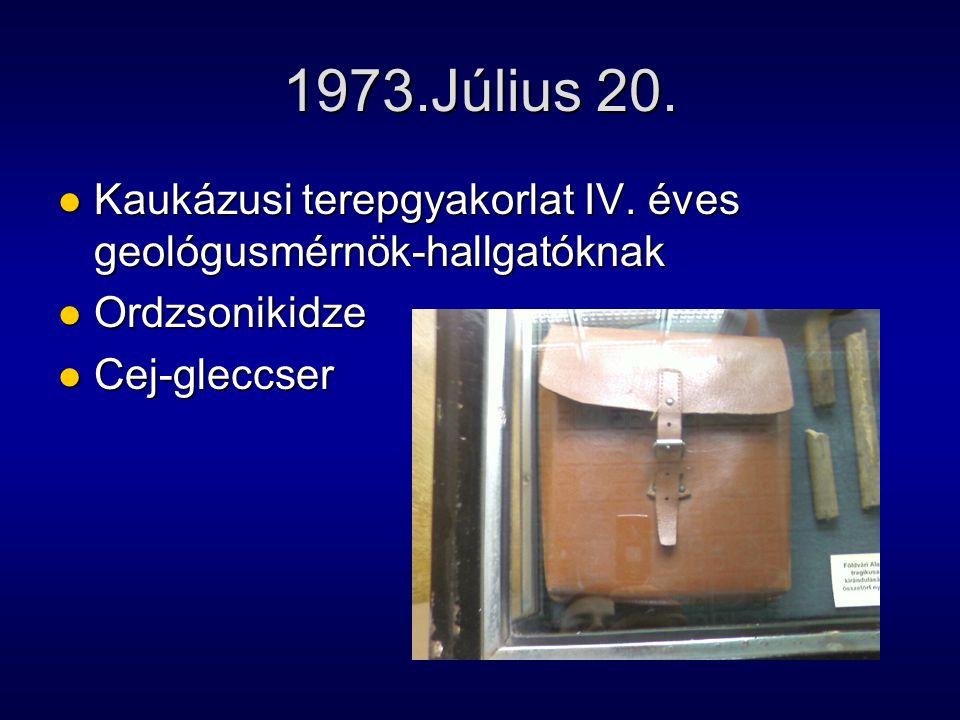 1973.Július 20. Kaukázusi terepgyakorlat IV. éves geológusmérnök-hallgatóknak Kaukázusi terepgyakorlat IV. éves geológusmérnök-hallgatóknak Ordzsoniki