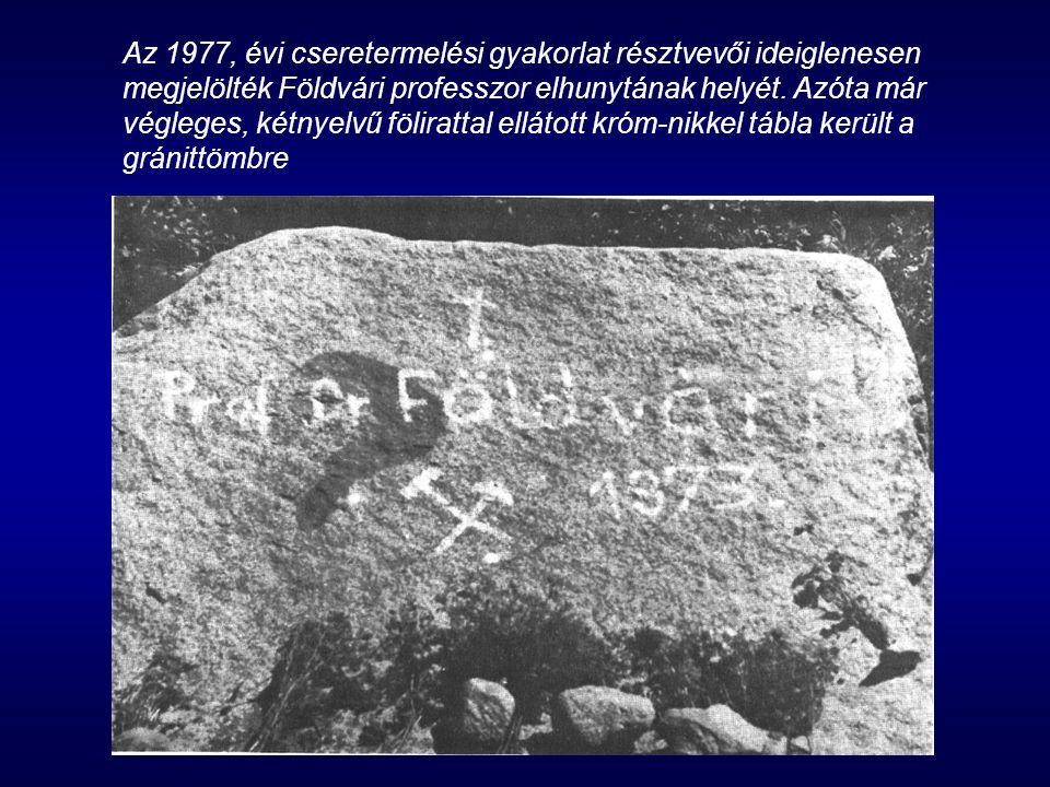 Az 1977, évi cseretermelési gyakorlat résztvevői ideiglenesen megjelölték Földvári professzor elhunytának helyét. Azóta már végleges, kétnyelvű fölira