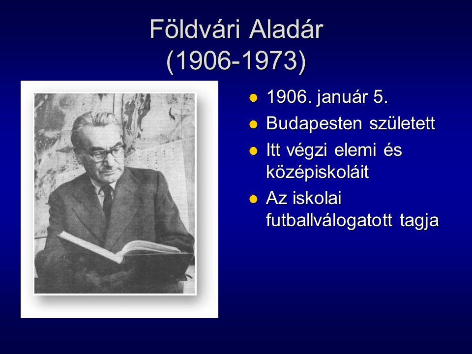 Földvári Aladár (1906-1973) 1906. január 5. 1906. január 5. Budapesten született Budapesten született Itt végzi elemi és középiskoláit Itt végzi elemi