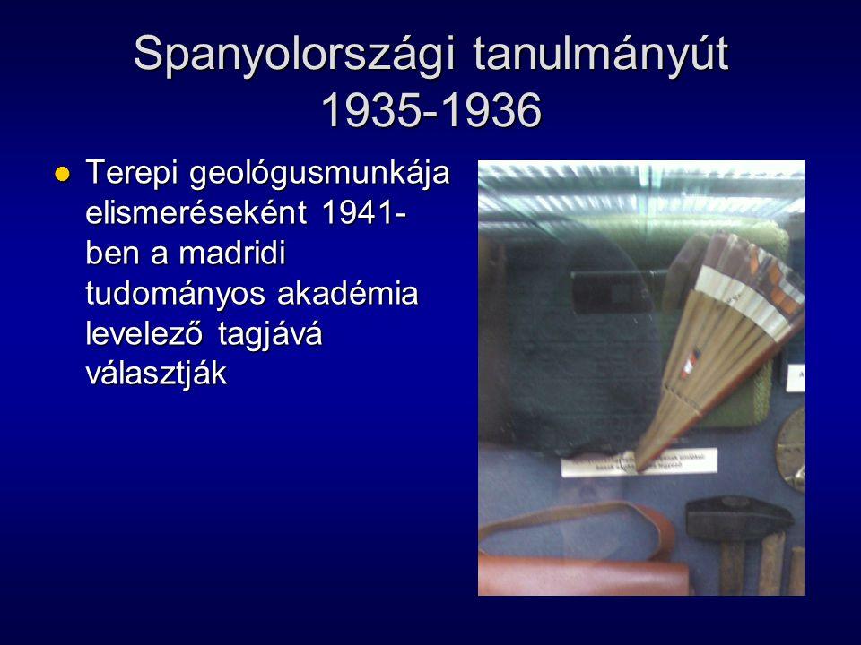 Spanyolországi tanulmányút 1935-1936 Terepi geológusmunkája elismeréseként 1941- ben a madridi tudományos akadémia levelező tagjává választják Terepi