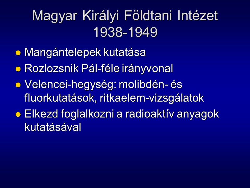 Magyar Királyi Földtani Intézet 1938-1949 Mangántelepek kutatása Mangántelepek kutatása Rozlozsnik Pál-féle irányvonal Rozlozsnik Pál-féle irányvonal