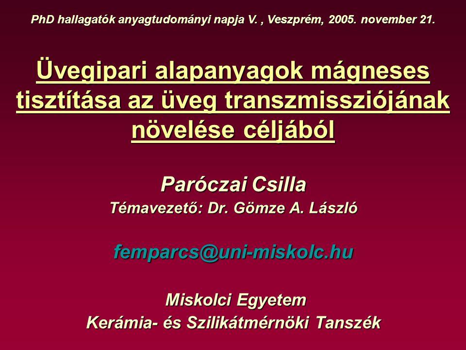 A szennyezettség mértékének és a tisztítás hatékonyságának elemzése Az alapanyagok összehasonlítása PhD hallgatók anyagtudományi napja V., Veszprém, 2005.