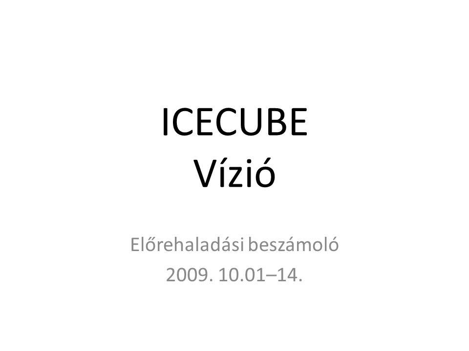 ICECUBE Vízió Előrehaladási beszámoló 2009. 10.01–14.