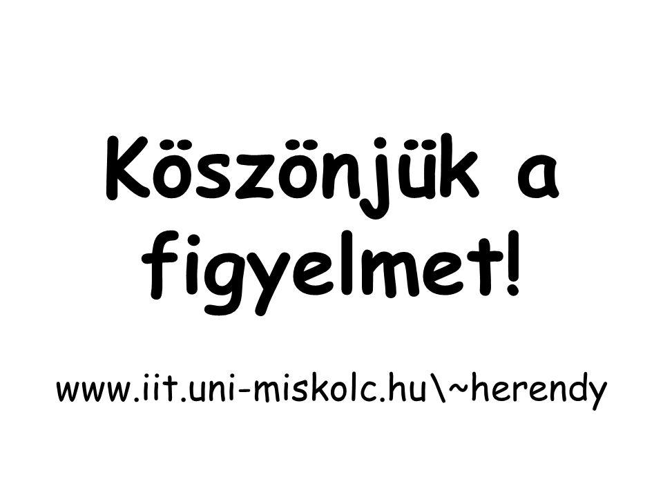 Köszönjük a figyelmet! www.iit.uni-miskolc.hu\~herendy