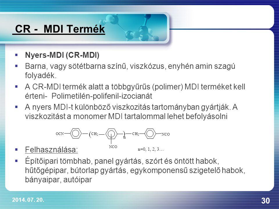 2014. 07. 20. 30 CR - MDI Termék  Nyers-MDI (CR-MDI)  Barna, vagy sötétbarna színű, viszkózus, enyhén amin szagú folyadék.  A CR-MDI termék alatt a