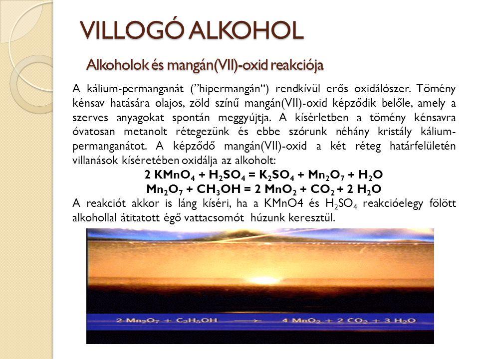 """VILLOGÓ ALKOHOL Alkoholok és mangán(VII)-oxid reakciója A kálium-permanganát (""""hipermangán"""") rendkívül erős oxidálószer. Tömény kénsav hatására olajos"""