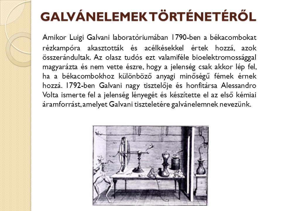 GALVÁNELEMEK TÖRTÉNETÉRŐL Amikor Luigi Galvani laboratóriumában 1790-ben a békacombokat rézkampóra akasztották és acélkésekkel értek hozzá, azok össze