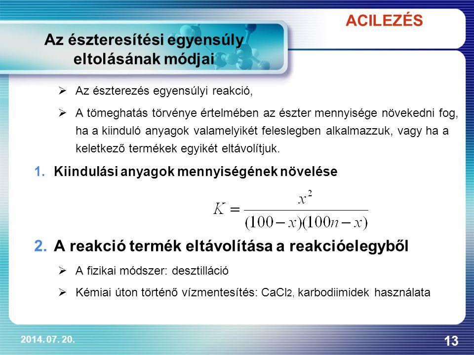 2014. 07. 20. 13  Az észterezés egyensúlyi reakció,  A tömeghatás törvénye értelmében az észter mennyisége növekedni fog, ha a kiinduló anyagok vala
