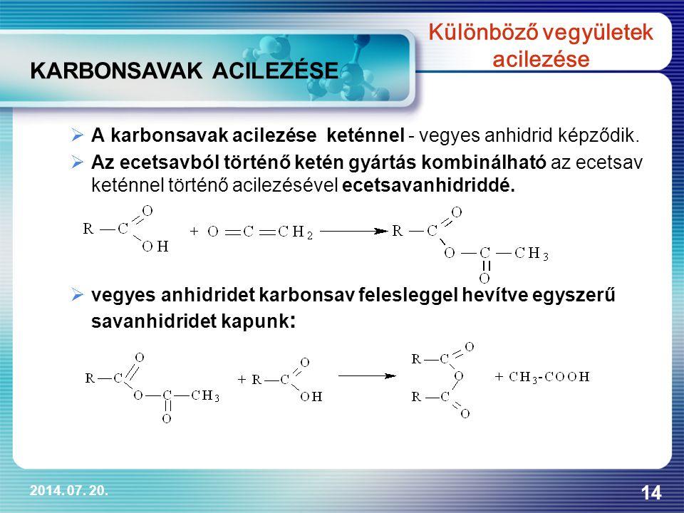 2014. 07. 20. 14  A karbonsavak acilezése keténnel - vegyes anhidrid képződik.  Az ecetsavból történő ketén gyártás kombinálható az ecetsav keténnel