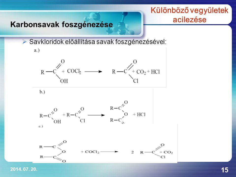 2014. 07. 20. 15  Savkloridok előállítása savak foszgénezésével: Karbonsavak foszgénezése Különböző vegyületek acilezése